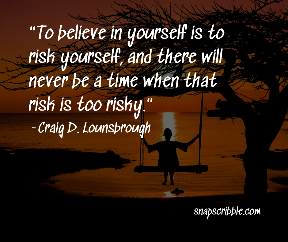 quotes on self confidence to believe in yourself is to risk yourself craig d lounsbrough wisdom
